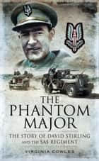 The Phantom Major - The Story of David Stirling and the SAS Regiment ebook by Virginia Cowles