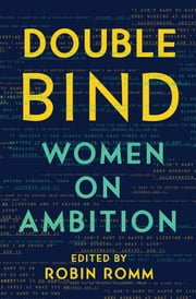 Double Bind: Women on Ambition ebook by Robin Romm