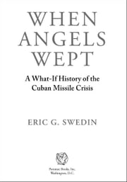 When Angels Wept: A What-If History of the Cuban Missile Crisis ebook by Eric G. Swedin