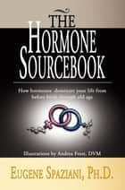 The Hormone Sourcebook ebook by Eugene Spaziani, Ph.D.