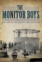 The Monitor Boys: The Crew of the Union's First Ironclad ebook by John V. Quarstein