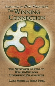 The Winning Connection - The Networker's Guide to Wealth-Building Synergistic Relationships ebook by Laura Moritz,Sheila Pearl,Bob Proctor