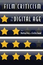 Film Criticism in the Digital Age ebook by Mattias Frey, Cecilia Sayad, Mattias Frey,...
