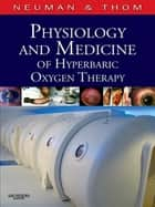 Physiology and Medicine of Hyperbaric Oxygen Therapy E-Book ebook by Tom S. Neuman, MD, FACP,...