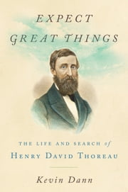 Expect Great Things - The Life and Search of Henry David Thoreau ebook by Kobo.Web.Store.Products.Fields.ContributorFieldViewModel