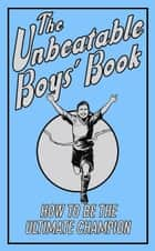 The Unbeatable Boys' Book - How to be the Ultimate Champion ebook by Huw Davies