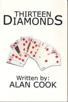 Thirteen Diamonds ebook by Alan Cook