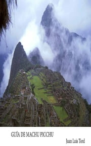 Guía de Machu Picchu ebook by Juan Luis Tord