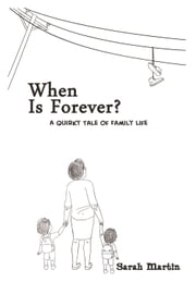 When Is Forever? - A Quirky Tale of Family Life ebook by Sarah Martin