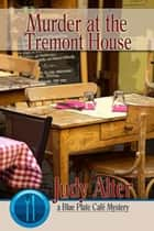 Murder at the Tremont House - Blue Plate Cafe Sries ebook by Judy Alter