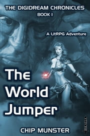 The World Jumper: A LitRPG Adventure ebook by Chip Munster