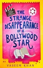 The Strange Disappearance of a Bollywood Star ebook by Vaseem Khan