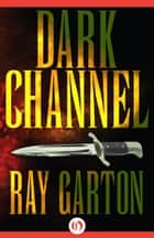Dark Channel ebook by Ray Garton