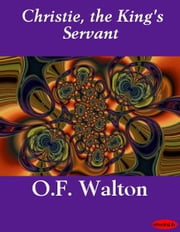 Christie, the King's Servant ebook by O.F. Walton