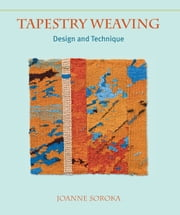 Tapestry Weaving - Design and Technique ebook by Joanne Soroka