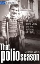 That Polio Season ebook by Jennifer Wells