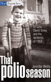 That Polio Season - Lt-Gov David Onley and the epidemic of 1953 ebook by Jennifer Wells