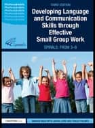 Developing Language and Communication Skills through Effective Small Group Work - SPIRALS: From 3-8 ebook by Marion Nash, Jackie Lowe, Tracey Palmer