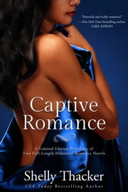 Captive Romance: A Limited Edition Boxed Set of Two Full-Length Historical Romance Novels ebook by Shelly Thacker