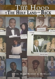 From The Hood To The Holy Land And Back Plus More ebook by Al Hajji Robert J. Rowland