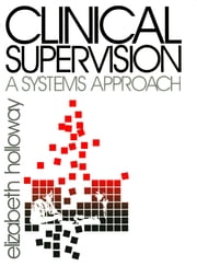 Clinical Supervision - A Systems Approach ebook by Dr. Elizabeth L. Holloway
