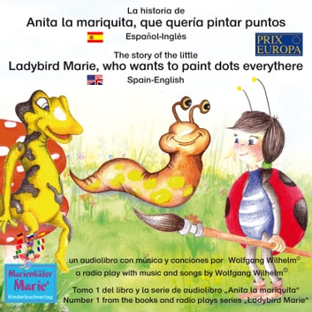 "La historia de Anita la mariquita, que quería pintar puntos. Español-Inglés / The story of the little Ladybird Marie, who wants to paint dots everythere. Spanish-English - Tomo 1 del libro y la serie de audiolibro ""Anita la mariquita"" / Number 1 from the books and radio plays series ""Ladybird Marie"" audiobook by Wolfgang Wilhelm,Ingmar Winkler,Benedikt Gramm,Sebastian Kiefer,Marienkäfer Marie Kinderbuchverlag,Wolfgang Wilhelm"