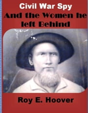 Civil War Spy and The Women he left Behind ebook by Roy E. Hoover
