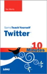 Sams Teach Yourself Twitter in 10 Minutes ebook by Tee Morris