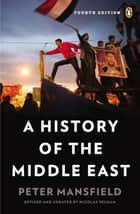 A History of the Middle East - Fourth Edition ebook by Peter Mansfield, Nicolas Pelham