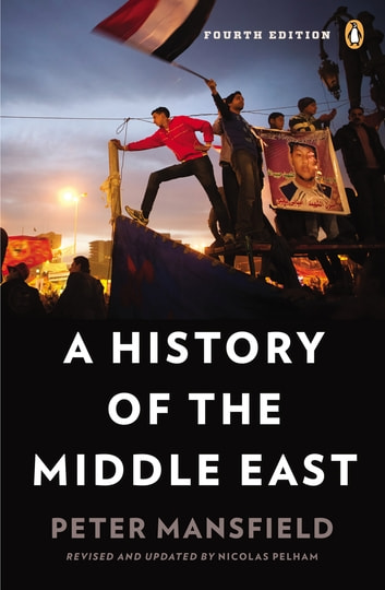 A History of the Middle East - Fourth Edition ebook by Peter Mansfield,Nicolas Pelham