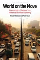 World on the Move - Consumption Patterns in a More Equal Global Economy ebook by Tomas Hellebrandt, Paolo Mauro
