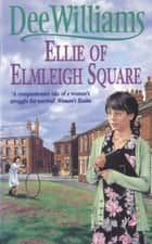 Ellie of Elmleigh Square - An engrossing saga of love, hope and escape ebook by Dee Williams