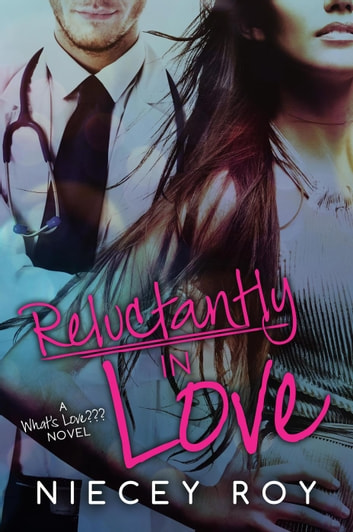 Reluctantly In Love - What's Love??? Series, #3 ebook by Niecey Roy