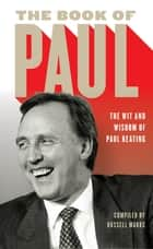The Book of Paul - The Wit and Wisdom of Paul Keating ebook by Russell Marks
