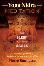 Yoga Nidra Meditation - The Sleep of the Sages ebook by Pierre Bonnasse