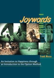 Joywords - An Invitation to Happiness through an Introduction to the Option Method ebook by Frank Mosca