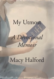 My Utmost - A Devotional Memoir ebook by Macy Halford