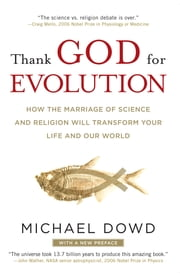 Thank God for Evolution - How the Marriage of Science and Religion Will Transform Your Life and Our World ebook by Michael Dowd