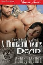 A Thousand Years Dead ebook by Ashley Malkin
