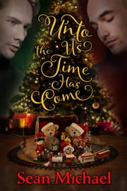 Unto Us the Time Has Come ebook by Sean Michael