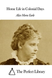 Home Life in Colonial Days ebook by Alice Morse Earle