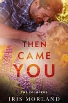 Then Came You (Love Everlasting) (The Youngers Book 1) ebook by Iris Morland