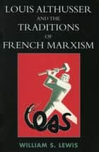 Louis Althusser and the Traditions of French Marxism ebook by William Lewis