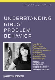 Understanding Girls' Problem Behavior - How Girls' Delinquency Develops in the Context of Maturity and Health, Co-occurring Problems, and Relationships ebook by Margaret Kerr,Rutger C. M. E. Engels,Geertjan Overbeek,Anna-Karin Andershed,Håkan Stattin