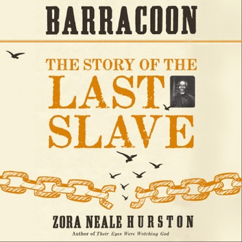 Barracoon: The Story of the Last Slave audiobook by Zora Neale Hurston
