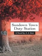Sundown Town Duty Station ebook by J. J. Zerr