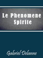 Le Phenomene Spirite ebook by Gabriel Delanne