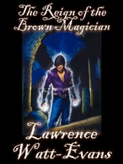 The Reign of the Brown Magician - Worlds of Shadow #3 ebook by Lawrence Watt-Evans