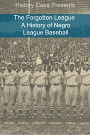 The Forgotten League: A History of Negro League Baseball ebook by Frank Foster