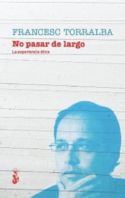No pasar de largo. La experiencia ética ebook by Francesc Torralba